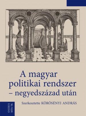 K�r�s�nyi Andr�s - A magyar politikai rendszer - negyedsz�zad ut�n