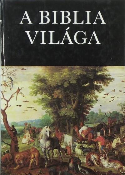 Rapcsányi László  (Szerk.) - A Biblia világa
