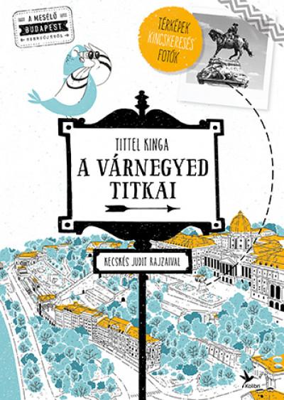 Tittel Kinga - A Várnegyed titkai