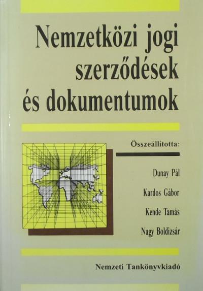 Dunay Pál - Kardos Gábor - Kende Tamás - Nagy Boldizsár - Nemzetközi jogi szerződések és dokumentumok