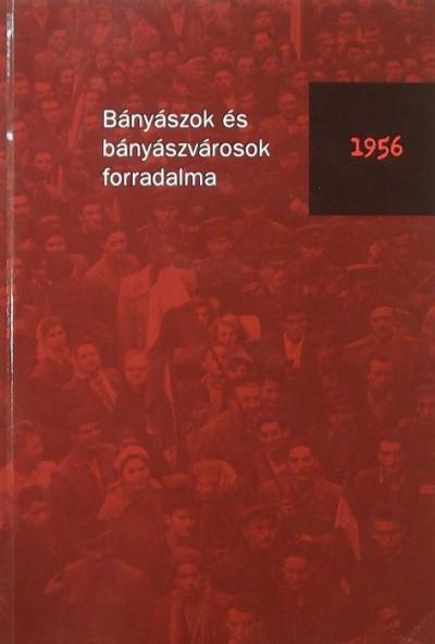 - Bányászok és bányavárosok forradalma, 1956