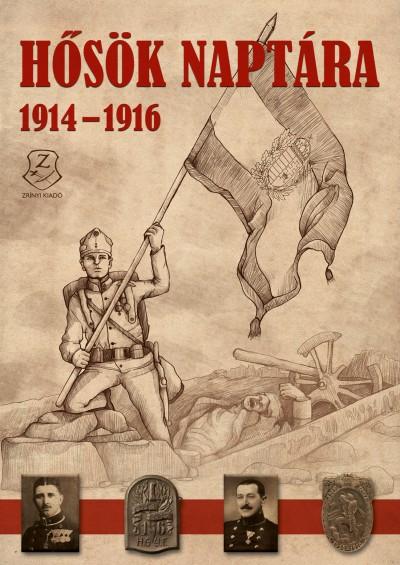 Illésfalvi Péter  (Szerk.) - Maruzs Roland  (Szerk.) - Dr. Szentváry-Lukács János  (Szerk.) - Hősök naptára 1914-1916