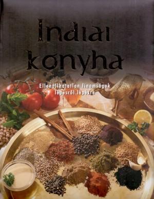 Beke Csilla (Szerk.) - Indiai konyha - Ellen�llhatatlan finoms�gok l�p�sr�l l�p�sre