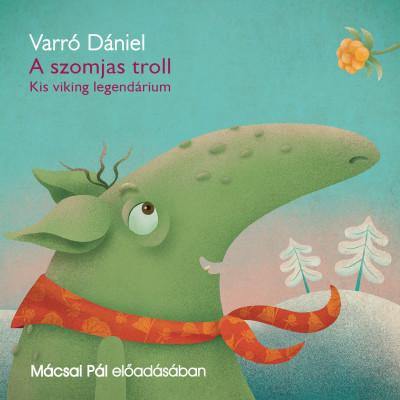 Varró Dániel - Mácsai Pál - A szomjas troll - Hangoskönyv
