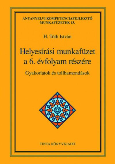 H. Tóth István  (Szerk.) - Helyesírási munkafüzet a 6. évfolyam részére