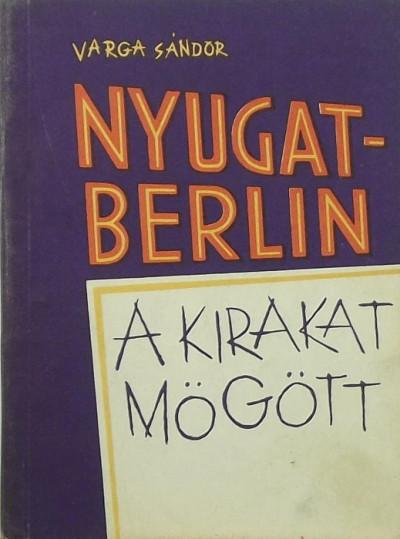 Varga Sándor - Nyugat-Berlin a kirakat mögött