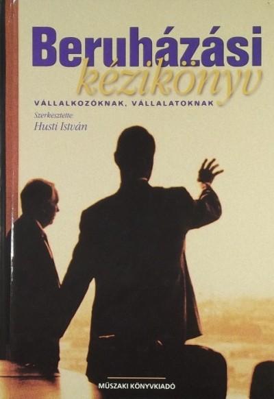 Dr. Fekete István  (Szerk.) - Husti István  (Szerk.) - Beruházási kézikönyv