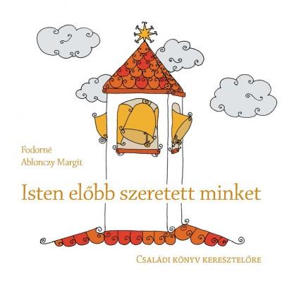 Fodorné Ablonczy Margit - Isten előbb szeretett minket