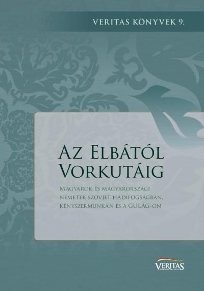 Géczi Róbert  (Szerk.) - Az Elbától Vorkutáig