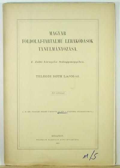 Telegdi Roth Lajos - Magyar földolaj-tartalmú lerakódások tanulmányozása