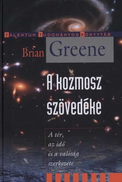 Brian Greene - A kozmosz szövedéke