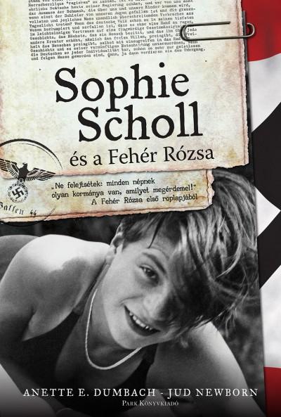Anette E. Dumbach - Sophie Scholl és a Fehér Rózsa