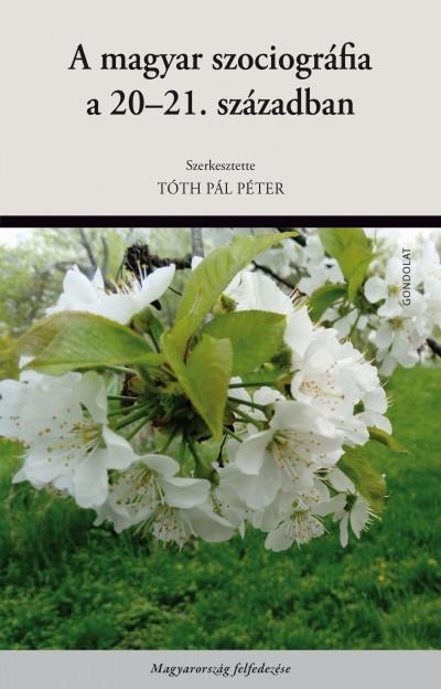 Tóth Pál Péter  (Szerk.) - A magyar szociográfia a 20-21. században
