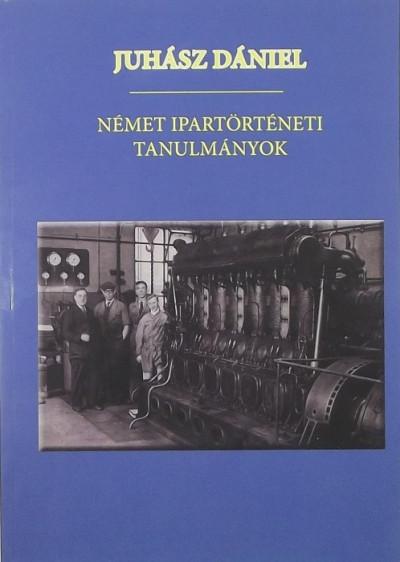 Juhász Dániel - Német ipartörténeti tanulmányok