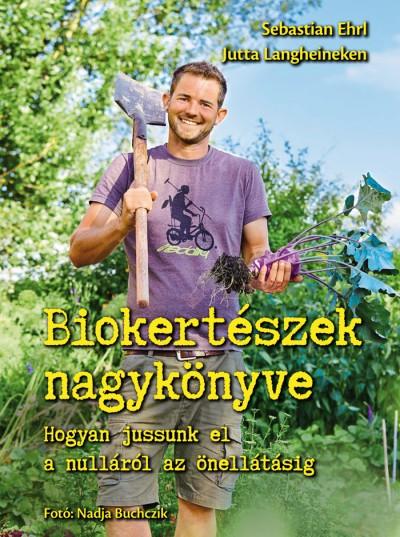 Sebastian Ehrl - Jutta Langheineken - Biokertészek nagykönyve