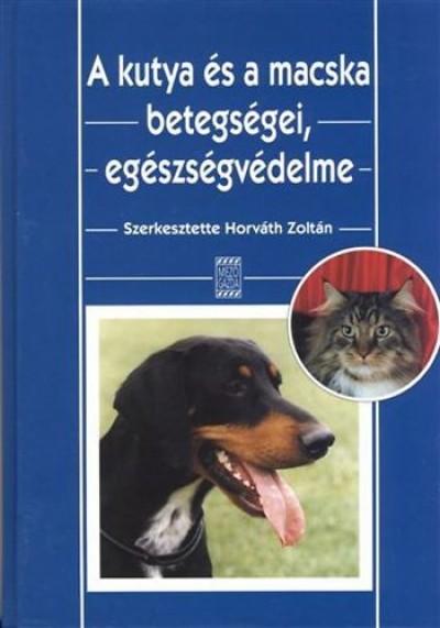 Horváth György - Dr. Horváth Zoltán - Dr. Kobulej Tibor - Dr. Tóth József - Dr Varga János - Horváth Zoltán  (Szerk.) - A kutya és a macska betegségei, egészségvédelme