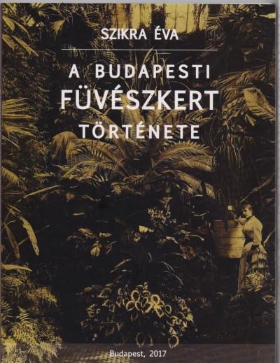 Szikra Éva - A Budapesti Füvészkert története