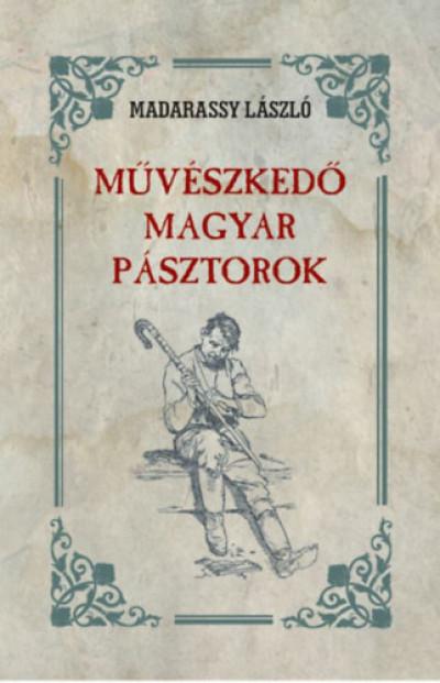 Madarassy László - Művészkedő magyar pásztorok