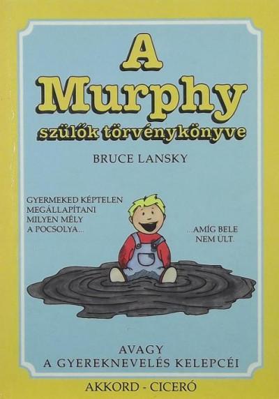 Bruce Lansky - A Murphy szülők törvénykönyve, avagy a gyermeknevelés kelepcéi