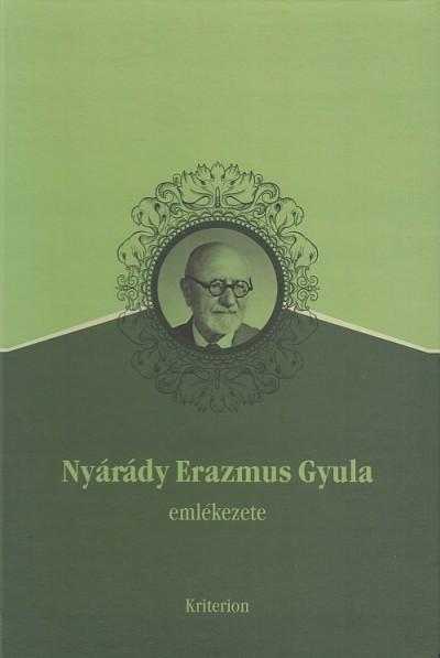 Bartók Katalin  (Szerk.) - Nyárádi Erazmus Gyula emlékezete