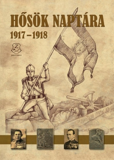Illésfalvi Péter  (Szerk.) - Maruzs Roland  (Szerk.) - Dr. Szentváry-Lukács János  (Szerk.) - Hősök naptára 1917 - 1918