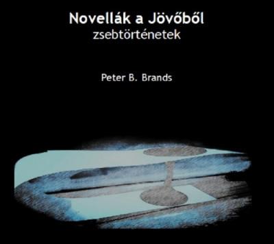 Brands Peter B. - Novellák a jövőből
