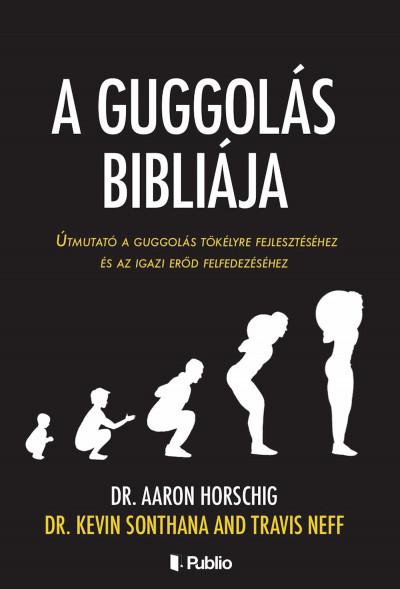 Dr. Aaron Horschig - Travis Neff - Dr. Kevin Sonthana - A guggolás bibliája