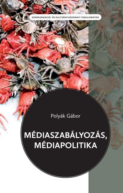 Polyák Gábor - Médiaszabályozás, médiapolitika