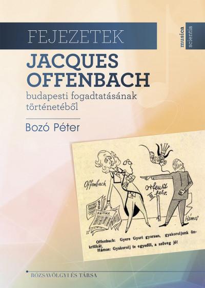 Bozó Péter - Fejezetek Jacques Offenbach budapesti fogadtatásának történetéből