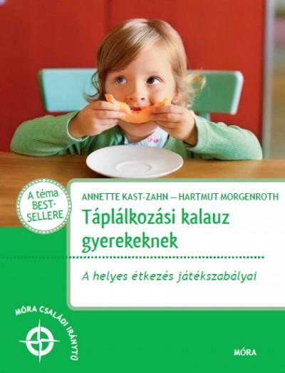 Annette Kast-Zahn - Dr. Hartmut Morgenroth - Táplálkozási kalauz gyerekeknek