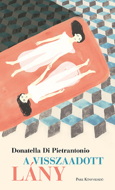 Donatella Di Pietrantonio - A visszaadott lány