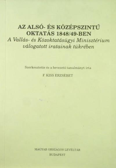 F. Kiss Erzsébet  (Szerk.) - Az alsó- és középszintű oktatás 1848/49-ben