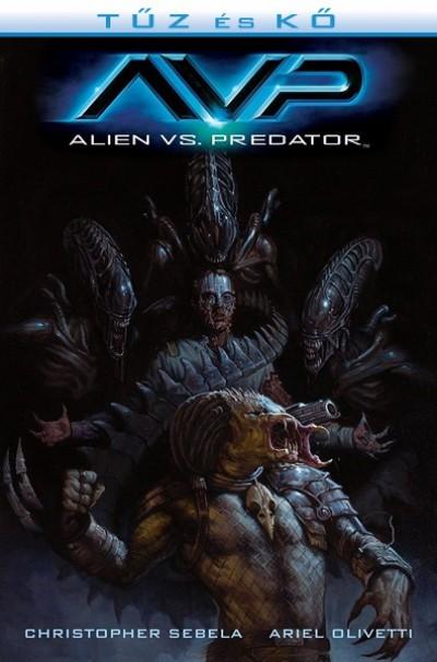 Ariel Olivetti - Christopher Sebela - Alien vs. Predator: Tűz és kő