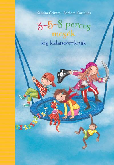 Sandra Grimm - Barbara Korthues - 3-5-8 perces mesék kis kalandoroknak
