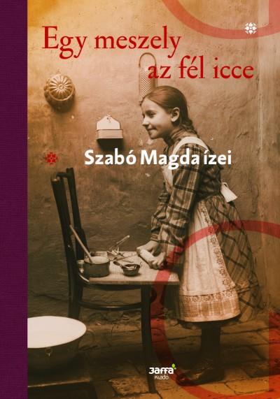 Szabó Magda - Tasi Géza  (Szerk.) - Egy meszely az fél icce