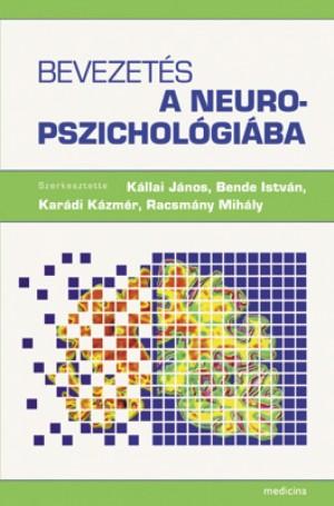 Bende Istv�n (Szerk.) - K�llai J�nos (Szerk.) - Kar�di K�zm�r (Szerk.) - Racsm�ny Mih�ly (Szerk.) - Bevezet�s a neuropszichol�gi�ba