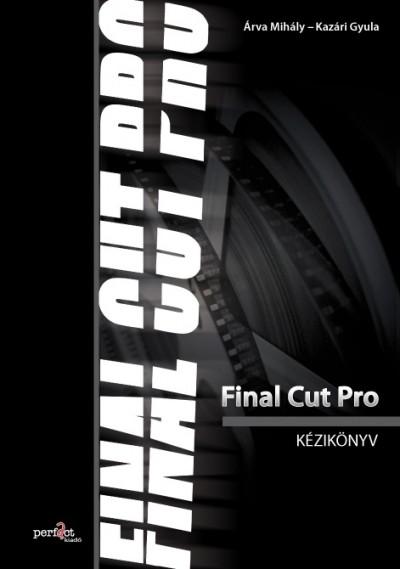 Árva Mihály - Kazári Gyula - Final Cut Pro kézikönyv