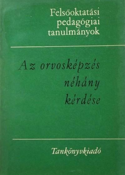 Donáth Tibor  (Szerk.) - Fekete József  (Szerk.) - Az orvosképzés néhány kérdése