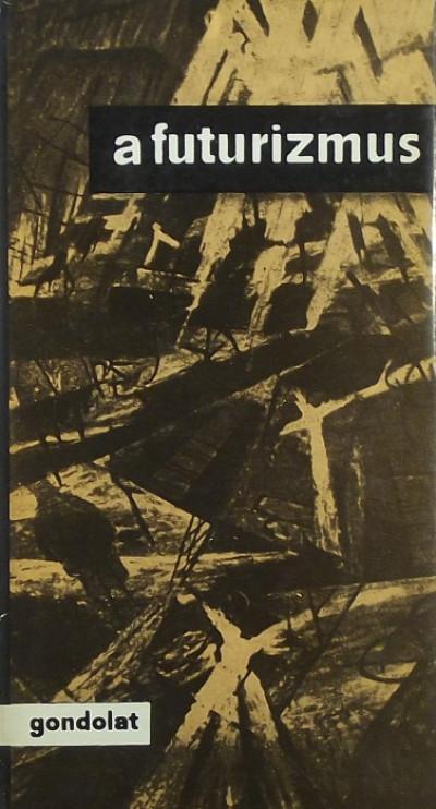 Szabó György  (Szerk.) - A futurizmus