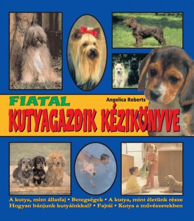 Angelica Roberts - Fiatal kutyagazdik kézikönyve