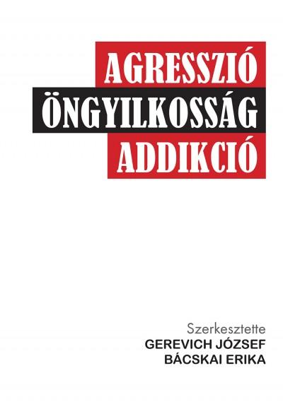 Bácskai Erika - Gerevich József - Agresszió, öngyilkosság, addikció
