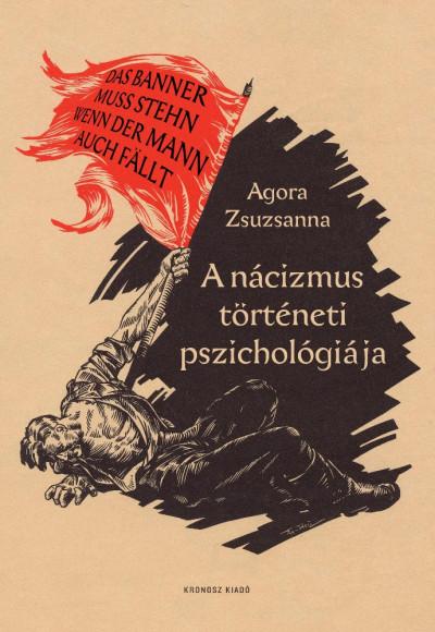 Agora Zsuzsanna - A nácizmus történeti pszichológiája