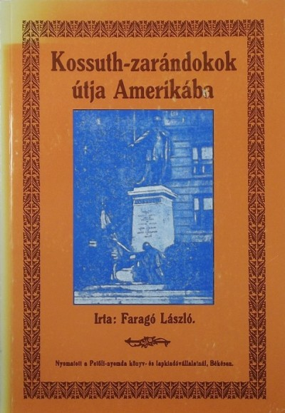 Faragó László - Kossuth-zarándokok útja Amerikába