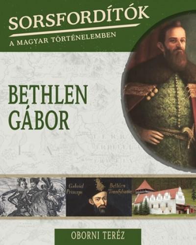 Oborni Teréz - Sorsfordítók a magyar történelemben - Bethlen Gábor