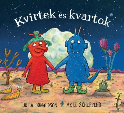 Julia Donaldson - Axel Scheffler - Kvirtek és Kvartok