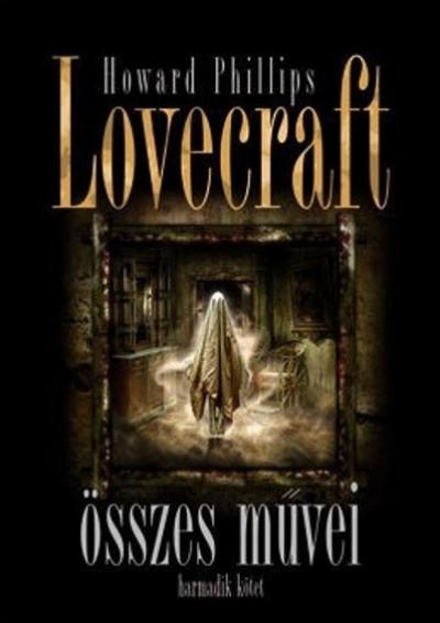 Howard Phillips Lovecraft - Howard Phillips Lovecraft összes művei - Harmadik kötet