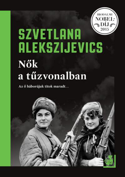 Alekszijevics Szvetlana - Nők a tűzvonalban