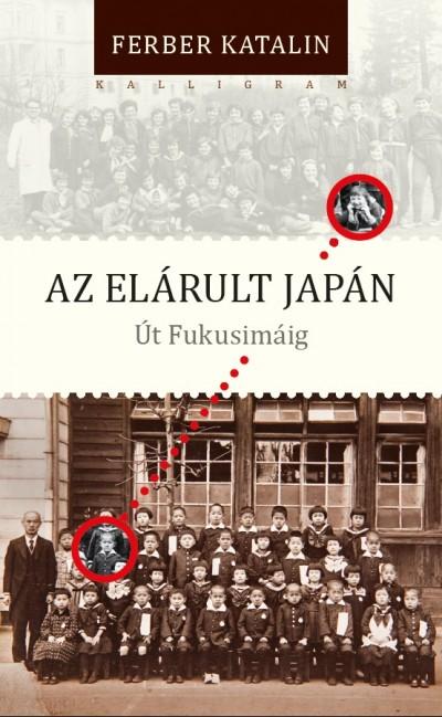 Ferber Katalin - Az elárult Japán - Út Fukusimáig