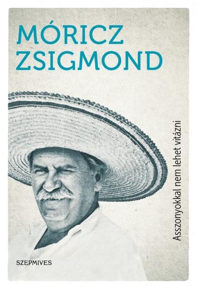 Móricz Zsigmond - Asszonyokkal nem lehet vitázni