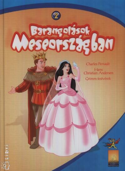 Hans Christian Andersen - Jacob Grimm - Carl Wilhelm Grimm - Charles Perrault - Barangolások Meseországban 2.